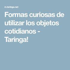 Formas curiosas de utilizar los objetos cotidianos - Taringa!