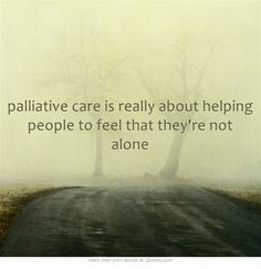 palliative care is really about helping people to feel that they're not alone