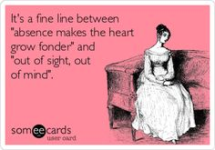 It's a fine line between 'absence makes the heart grow fonder' and 'out of sight, out of mind'.