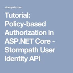 Tutorial: Policy-based Authorization in ASP.NET Core - Stormpath User Identity API