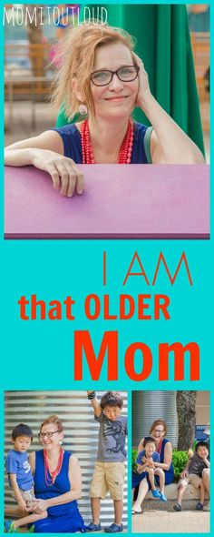 I am that older mom|Mom it Out Loud