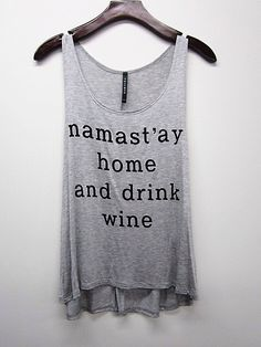 Namastay home and drink wineYou can find Drink wine and more on our website.Namastay home and drink wine Funny Tanks, Funny Shirts, Top Funny, Hilarious, Wine Drinks, Alcoholic Drinks, Fasion, Style Me, Shirt Designs