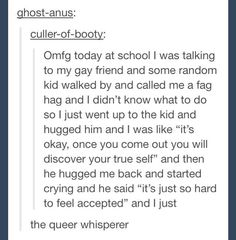 I'm laughing because this is funny but then at the same time I think this is really cute Lgbt Memes, Funny Memes, Funny Quotes, My Tumblr, Tumblr Funny, Random Kid, Random Stuff, Lgbt Love, Faith In Humanity Restored