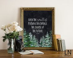 Instant 'Even the smallest person can change the course of the future'  J.R.R Tolkien Quote Digital Art Print 8x10 Printable