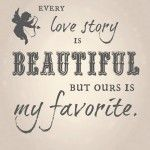 Our Love story is my favorite, WP Romance Collection, Jana Friel Designer, Valentine's Day quote