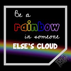 Be a rainbow in someone else's cloud 🌈 Inspirational quotes, motivational quotes, humorous quotes and a lot of teacher quotes.