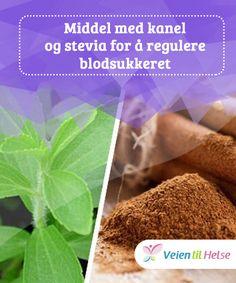 Middel med kanel og stevia for å regulere blodsukkeret  Har du lyst på søtsaker? Har du #lyst til å regulere #blodsukkernivået? Både kanel og stevia har spesielle #egenskaper som bidrar til å #stabilisere blodsukkernivået.
