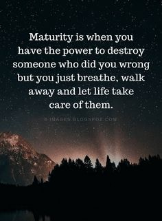 Maturity Quotes Maturity is when you have the power to destroy someone who did you wrong but you just breathe, walk away and let life take care of them. Diy Quotes, Wisdom Quotes, True Quotes, Words Quotes, Best Quotes, Funny Quotes, True Colors Quotes, Karma Quotes Truths, Qoutes