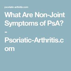 What Are Non-Joint Symptoms of PsA? - Psoriatic-Arthritis.com