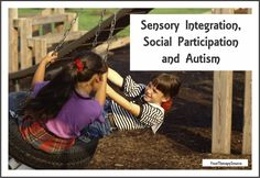Sensory Integration, Social Participation and Autism from www.YourTherapySource.com/blog1