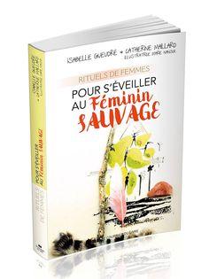 J'ai le plaisir de vous annoncer la naissance d'un magnifique enfant: « rituels de femmes pour s'éveiller au féminin sauvage », une co-création d'Isabelle Geudré, Catherine Maillard, et Marie Nanouk.
