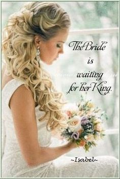 The Bride is waiting for her King.