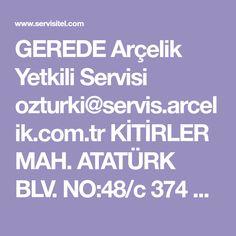 GEREDE Arçelik Yetkili Servisi ozturki@servis.arcelik.com.tr KİTİRLER MAH. ATATÜRK BLV. NO:48/c 374 311 52 50 Haritada