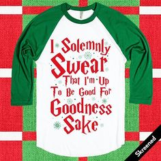 I promise I'll be good. I need to get on that nice list. I solemnly swear that I'm up to be good for goodness sake. Since it's Christmas time, you're up to be good, just this one time. Show off your love for Harry Potter and Christmas with this shirt. It makes the perfect gift for any Potterhead who loves the Holiday season. #Solemnly Swear#Harry Potter#Goodness Sake#Up To Good#Santa