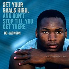 """""""Set your goals high, and don't stop till you get there."""" -Bo Jackson"""