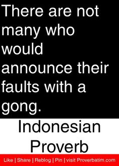 There are not many who would announce their faults with a gong. - Indonesian Proverb #proverbs #quotes