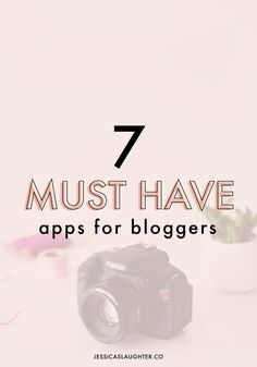 7 Must Have Apps For Bloggers | Jessica Slaughter