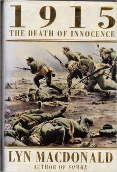 The series of books written by Lyn Macdonald are some of the very best out there. Full of personal testimonies from the men that were there, her books transport you directly into the trenches. Brilliant! 1915: The Death of Innocence: Amazon.co.uk: Lyn Macdonald: 9780747204329: Books