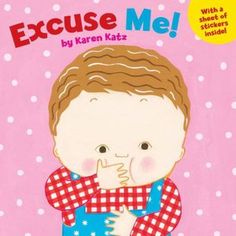 Excuse Me! by Karen Katz - simple little book with common everyday expressions of politeness (no thank you, yes please, excuse me, thank you, etc.) that were perfect to reiterated with my children.  They should know all these things by now, but the pictures are vibrant, and it's a good starting place to begin discussions.  Kids loved it.