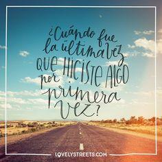 ¿Cuándo fue la última vez que hiciste algo por primera vez? #lovelystreets #quotes #frases #viajar #travel