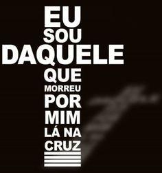 Eu sou Daquele que morreu por mim lá na cruz