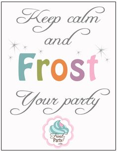 Frost Your Party: Quote Boards: Keep calm and frost your party!