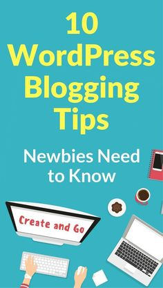 WordPress blogging tips for beginners to start a blog successfully! | Blog tips to make money blogging | https://createandgo.co/wordpress-blogging-tips/
