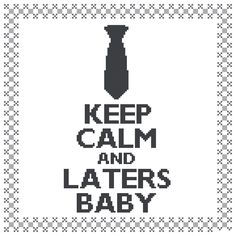 Keep Calm and Laters Baby Cross Stitch by ChristinesCornerSSC