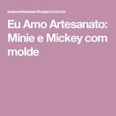 Eu Amo Artesanato: Minie e Mickey com molde