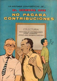 El Departamento de Hacienda publicó en 1965 un cómic con el propósito de explicar a los ciudadanos la importancia de cumplir con las obligaciones de pagar su contribucción sobre ingresos. El artista fue Ismael Rodríguez Báez.