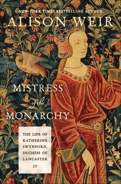 """Read """"Mistress of the Monarchy The Life of Katherine Swynford, Duchess of Lancaster"""" by Alison Weir available from Rakuten Kobo. In her remarkable new book, Alison Weir recounts one of the greatest love stories of medieval England. Monarchy Family Tree, New Books, Books To Read, Library Books, Mary Boleyn, Alison Weir, Plantagenet, British Royal Families, History Books"""