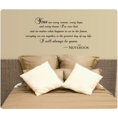 The Notebook quote on a wall...i think yes :) We have a quote (not as long)above our bed too.