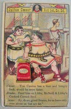 This trade card using lines from William Shakespeare's Julius Caesar to advertise Libby McNeill & Libby's canned corned beef seems appropriate for both the Ides of March and St. Patrick's Day. Libby's was founded in 1869 in Chicago. Newberry call...