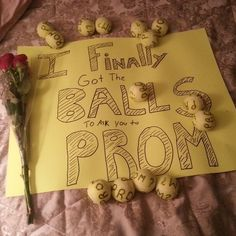 Ballsy. | 24 Creative Ways To Ask Someone To Prom if someone used number 18 on me, I would not only go to prom with them, I would marry them!