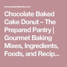 Chocolate Baked Cake Donut – The Prepared Pantry Baked Sour Cream Donut Recipe, Baked Donut Recipes, Baked Donuts, Doughnuts, Donut Mix, French Toast Bake, Easy Food To Make, Blue Berry Muffins, Blueberries Muffins