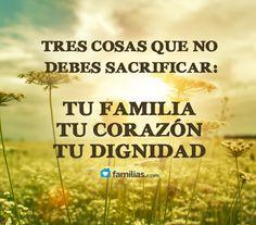 No sacrifiques nunca tu familia, tu corazón ni tu dignidad