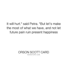 """Orson Scott Card - """"It will hurt."""" said Petra. """"But let's make the most of what we have, and not let..."""". happiness, pain, love, shadow-puppets"""