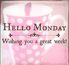 Hello Monday Wishing You A Great Week quotes quote days of the week monday quotes happy monday monday morning have a great week fiona childs Monday Wishes, Happy Monday Quotes, Monday Motivation Quotes, Monday Blessings, Monday Greetings, Morning Blessings, Monday Sayings, Happy Sayings, Team Motivation