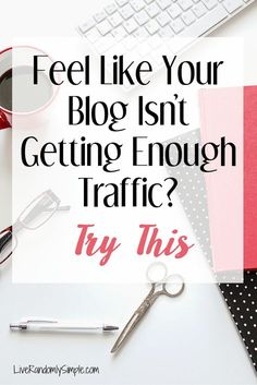 How to Generate More Traffic To Your Blog | Live Randomly Simple