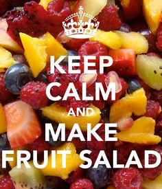 KEEP CALM AND MAKE FRUIT SALAD - KEEP CALM AND CARRY ON Image Generator