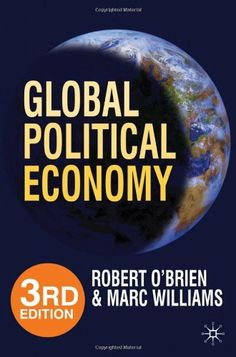 Global Political Economy, 3rd Edition: Evolution and Dynamics by Robert O'Brien. Save 18 Off!. $37.93