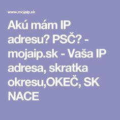 Akú mám IP adresu? PSČ? - mojaip.sk - Vaša IP adresa, skratka okresu,OKEČ, SK NACE