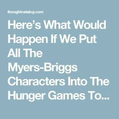 Here's What Would Happen If We Put All The Myers-Briggs Characters Into The Hunger Games Together   Thought Catalog