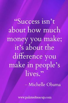 """Success isn't about how much money you make; it's about the difference you make in people's lives"" –Michelle Obama The post 14 Quotes That Prove You're More Successful Than You Think appeared first on Best Pins for Yours - Popular Quotes Inspirational Quotes About Success, Success Quotes, Motivational Quotes, Inspiring Quotes, Famous Quotes, Best Quotes, Awesome Quotes, Happy Quotes, Life Quotes"