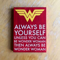 wonder woman superhero comic inspired, always be yourself unless you... ($29) ❤ liked on Polyvore featuring home, home decor, wall art, wooden word signs, wooden wall art, wooden quote signs, hand signs and word wall art
