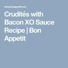 Crudités with Bacon XO Sauce Recipe | Bon Appetit