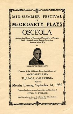 Advertisement for performance of Osceola by John Steven McGroarty, September 1, 1930. This play was part of the Mid-Summer Festival performed at the McGroarty Forest Amphitheatre in McGroarty Park in Tujunga, California. The play told the story of Osceola, an Indian leader during the Second Seminole War, which began in 1835 when Seminoles refused to be relocated from their land near Lake Okeechobee, Florida, to an area west of the Mississippi. San Fernando Valley History Digital Library.