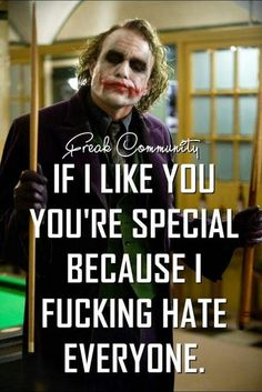 Afbeeldingsresultaat voor if i like you you're pretty special because i hate everyone joker Dark Quotes, Wisdom Quotes, True Quotes, Great Quotes, Motivational Quotes, Funny Quotes, Inspirational Quotes, Creepy Quotes, Quotes Quotes