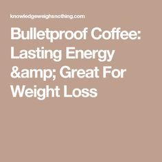 Bulletproof Coffee: Lasting Energy & Great For Weight Loss
