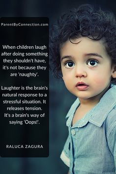 As annoying and frustrating as laughter can be when our children have done something they shouldn't have, they're not doing it on purpose. Laughter is just their brain's natural response to a stressful situation, it helps them release tension and light fear. It might help us with our reactions in the situation if we reframe laughter as their brain's way of saying 'Oops!'. Parenting Quotes, Parenting Hacks, Parenthood Quotes, Kids Laughing, Travel Advice, Other People, Something To Do, No Response, Laughter